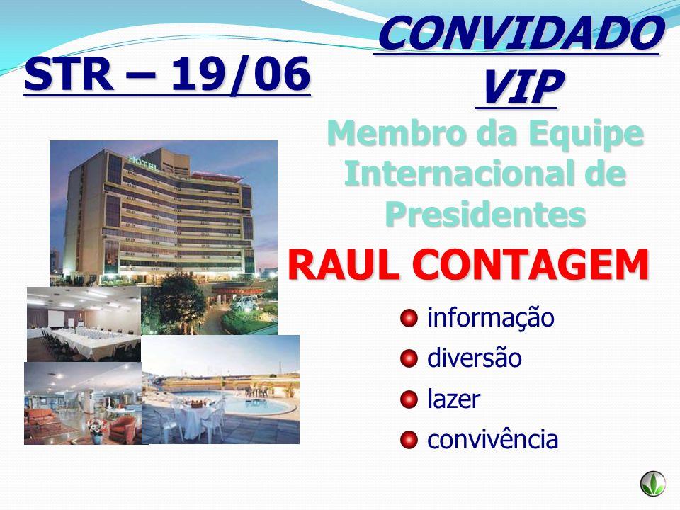 STR – 19/06 informação diversão lazer convivência Membro da Equipe Internacional de Presidentes RAUL CONTAGEM CONVIDADO VIP