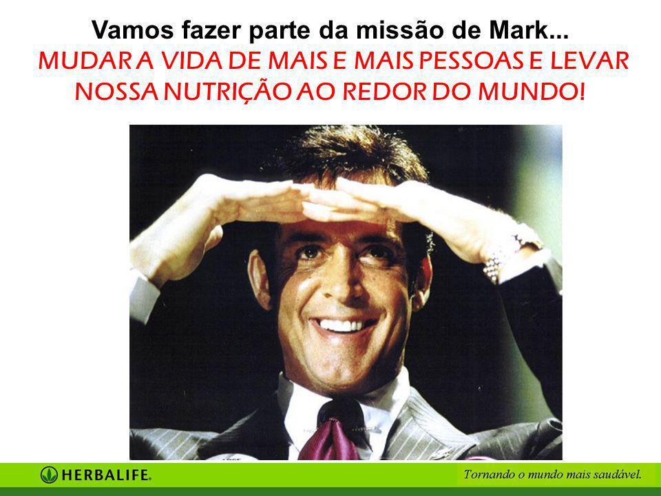 Vamos fazer parte da missão de Mark... MUDAR A VIDA DE MAIS E MAIS PESSOAS E LEVAR NOSSA NUTRIÇÃO AO REDOR DO MUNDO!
