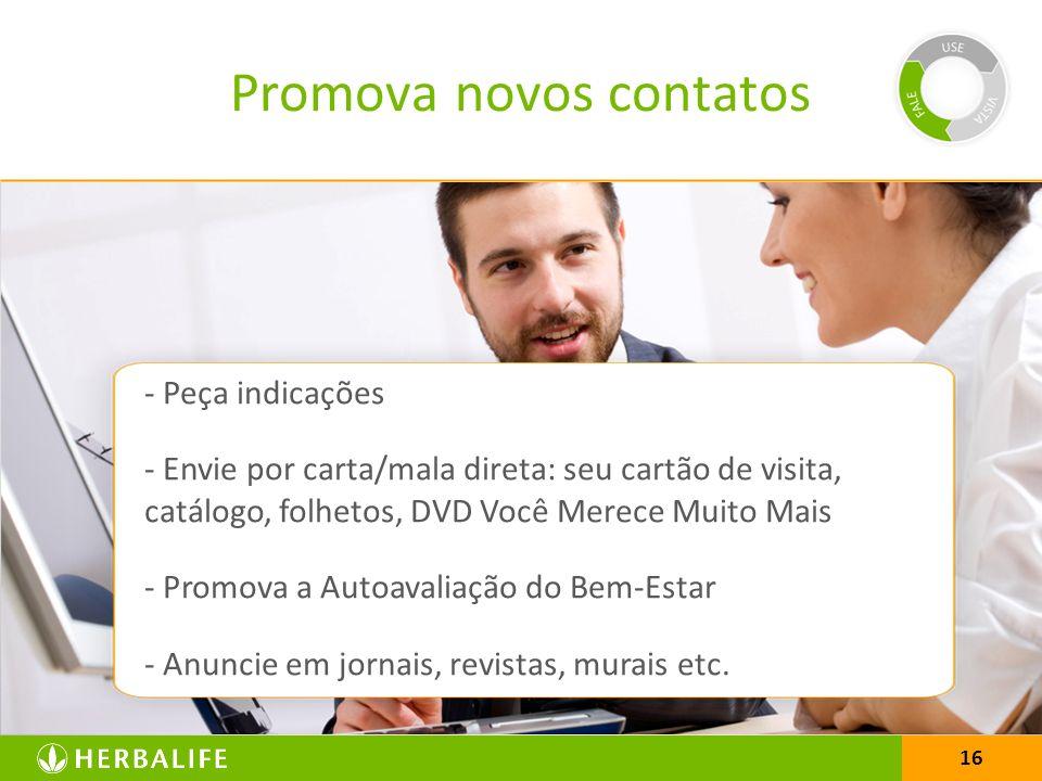 16 Promova novos contatos - Peça indicações - Envie por carta/mala direta: seu cartão de visita, catálogo, folhetos, DVD Você Merece Muito Mais - Prom