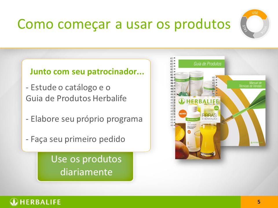 5 Use os produtos diariamente - Estude o catálogo e o Guia de Produtos Herbalife - Elabore seu próprio programa - Faça seu primeiro pedido Junto com s