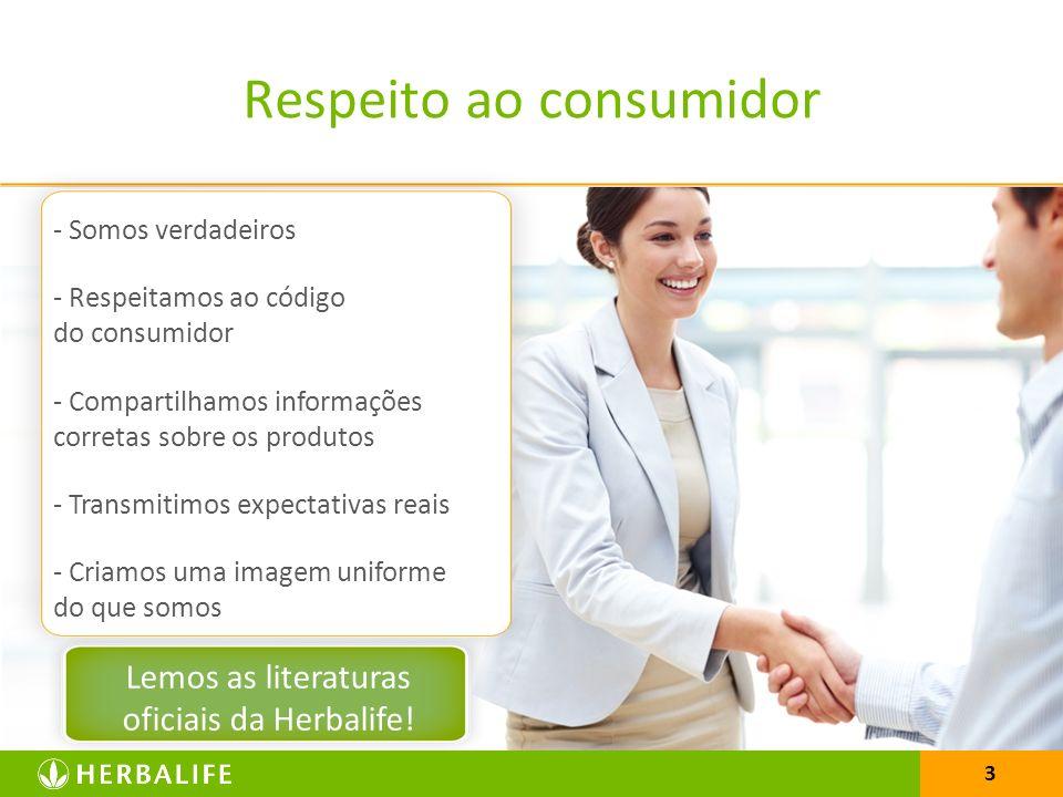 3 - Somos verdadeiros - Respeitamos ao código do consumidor - Compartilhamos informações corretas sobre os produtos - Transmitimos expectativas reais - Criamos uma imagem uniforme do que somos Lemos as literaturas oficiais da Herbalife.
