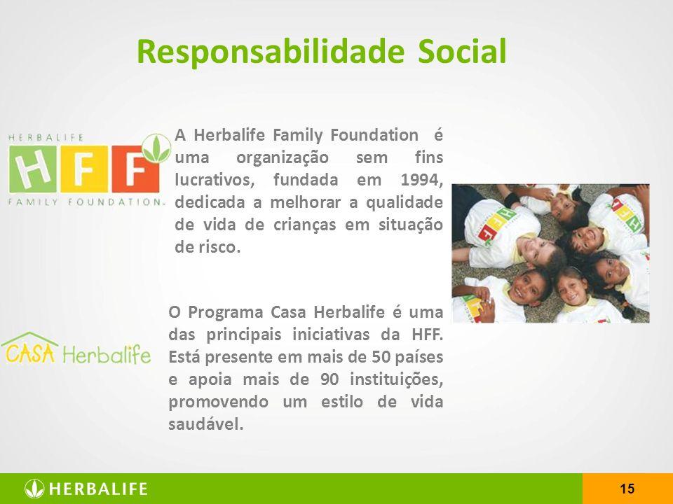 15 Responsabilidade Social A Herbalife Family Foundation é uma organização sem fins lucrativos, fundada em 1994, dedicada a melhorar a qualidade de vi