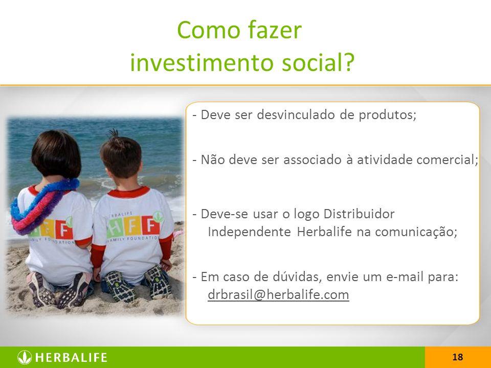 18 Como fazer investimento social? - Deve ser desvinculado de produtos; - Não deve ser associado à atividade comercial; - Deve-se usar o logo Distribu