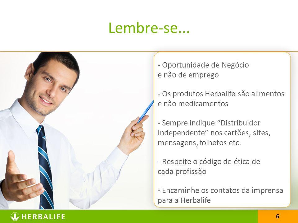 6 Lembre-se... - Oportunidade de Negócio e não de emprego - Os produtos Herbalife são alimentos e não medicamentos - Sempre indique Distribuidor Indep