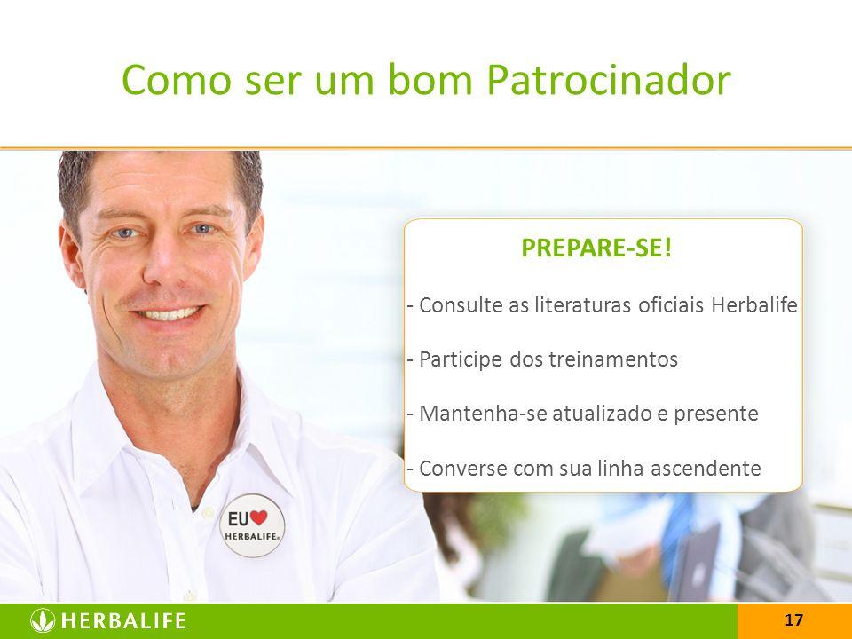 17 PREPARE-SE! - Consulte as literaturas oficiais Herbalife - Participe dos treinamentos - Mantenha-se atualizado e presente - Converse com sua linha
