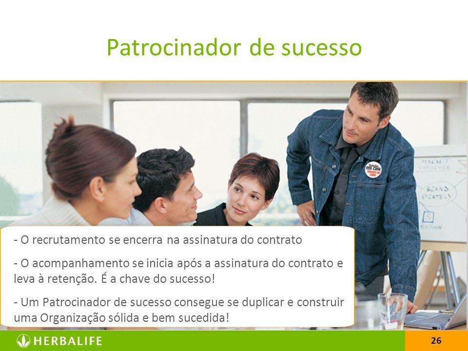 26 Patrocinador de sucesso - O recrutamento se encerra na assinatura do contrato - O acompanhamento se inicia após a assinatura do contrato e leva à r