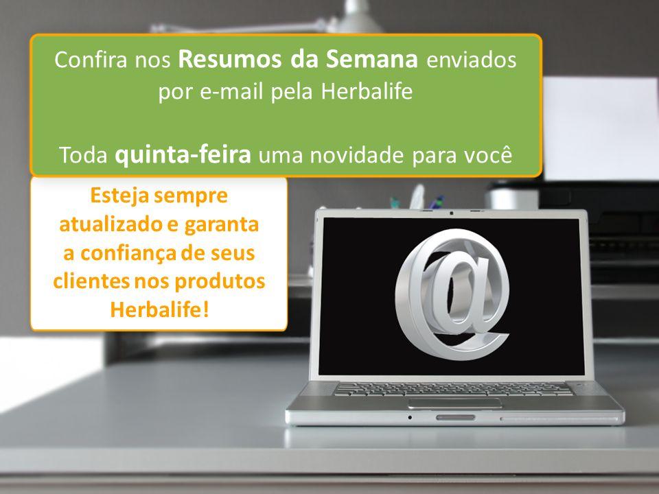 Esteja sempre atualizado e garanta a confiança de seus clientes nos produtos Herbalife! Confira nos Resumos da Semana enviados por e-mail pela Herbali