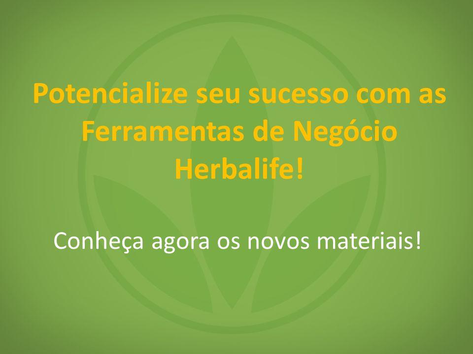 Conheça agora os novos materiais! Potencialize seu sucesso com as Ferramentas de Negócio Herbalife!