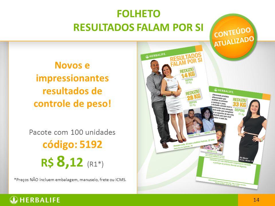 Novos e impressionantes resultados de controle de peso! Pacote com 100 unidades código: 5192 R$ 8, 12 (R1*) *Preços NÃO incluem embalagem, manuseio, f