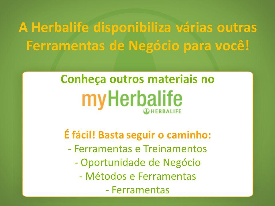 A Herbalife disponibiliza várias outras Ferramentas de Negócio para você! Conheça outros materiais no É fácil! Basta seguir o caminho: - Ferramentas e