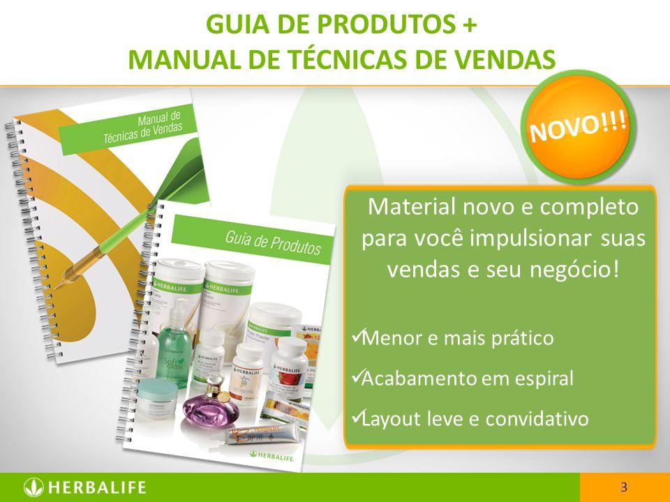 GUIA DE PRODUTOS + MANUAL DE TÉCNICAS DE VENDAS 3 Material novo e completo para você impulsionar suas vendas e seu negócio! Menor e mais prático Acaba