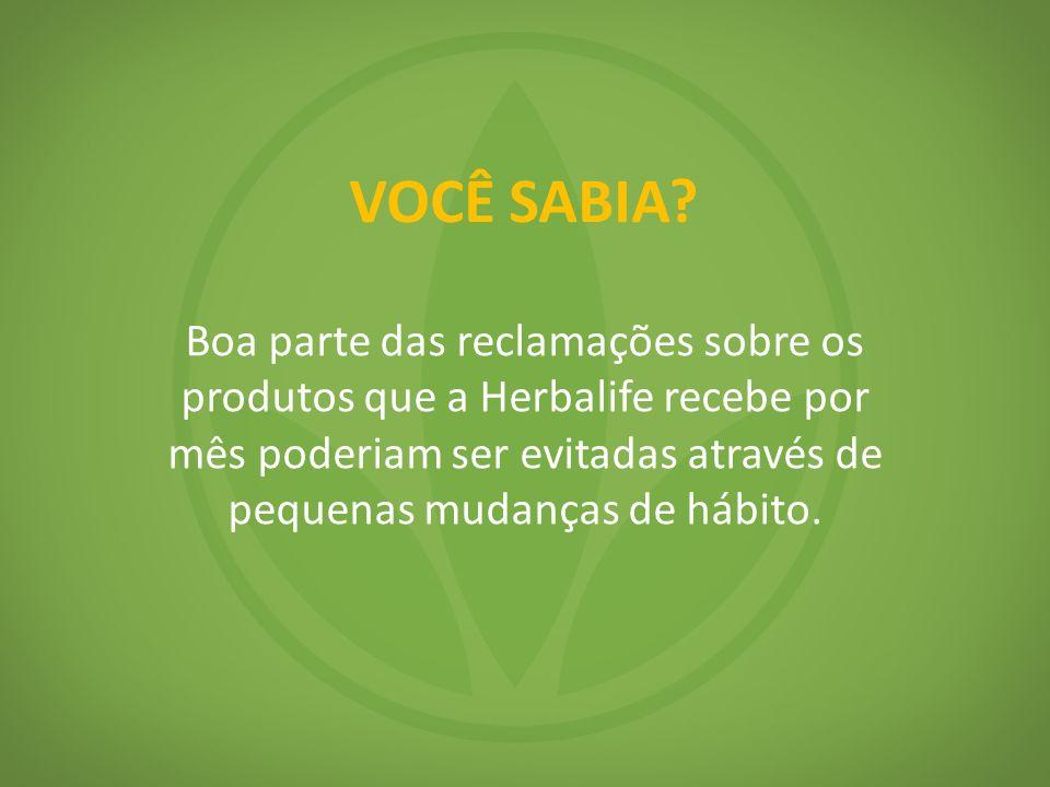 Boa parte das reclamações sobre os produtos que a Herbalife recebe por mês poderiam ser evitadas através de pequenas mudanças de hábito. VOCÊ SABIA?