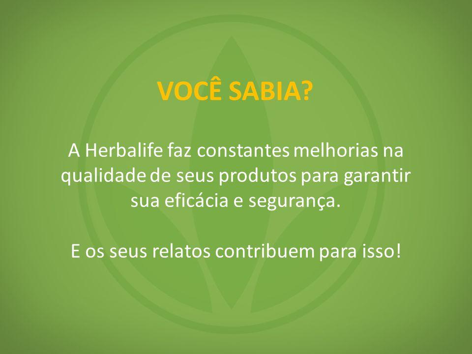 A Herbalife faz constantes melhorias na qualidade de seus produtos para garantir sua eficácia e segurança. E os seus relatos contribuem para isso!