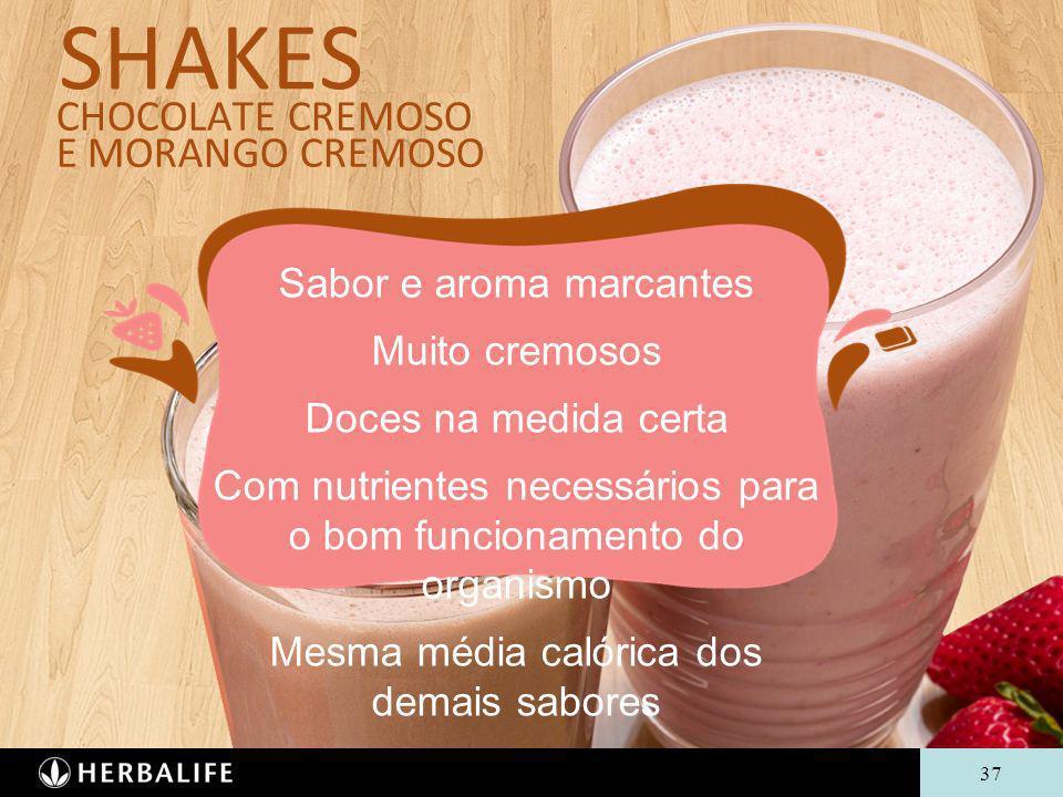SHAKES CHOCOLATE CREMOSO E MORANGO CREMOSO Sabor e aroma marcantes Muito cremosos Doces na medida certa Com nutrientes necessários para o bom funciona