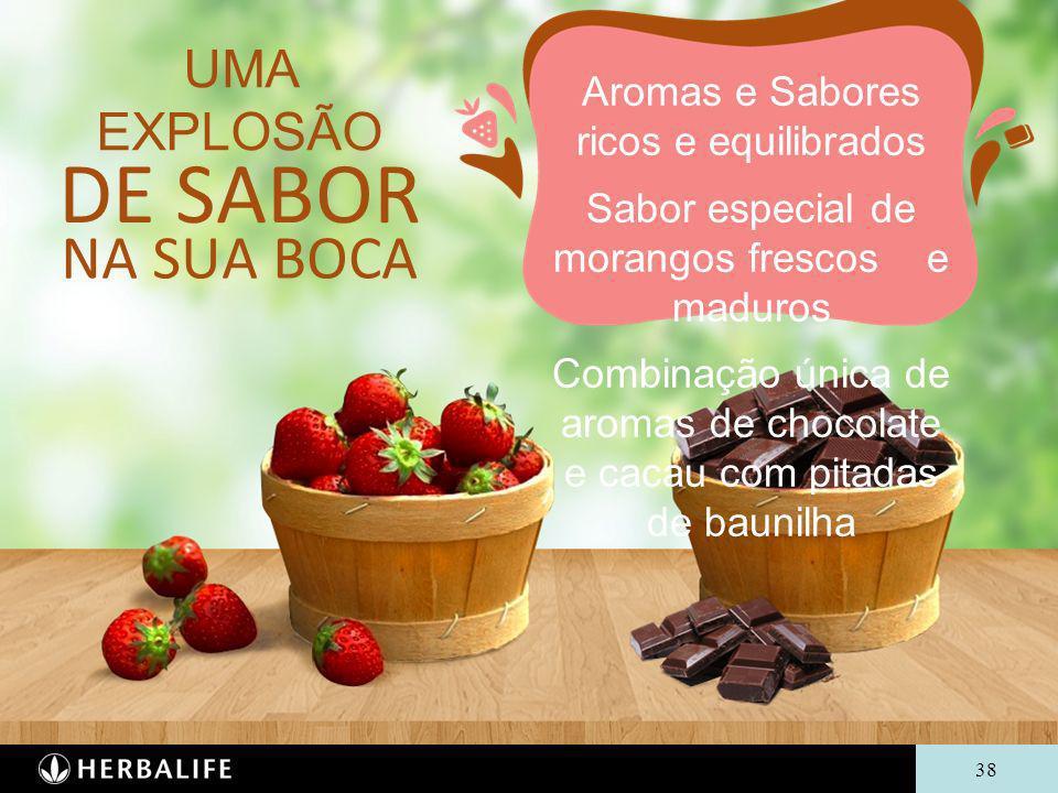 38 UMA EXPLOSÃO Aromas e Sabores ricos e equilibrados Sabor especial de morangos frescos e maduros Combinação única de aromas de chocolate e cacau com