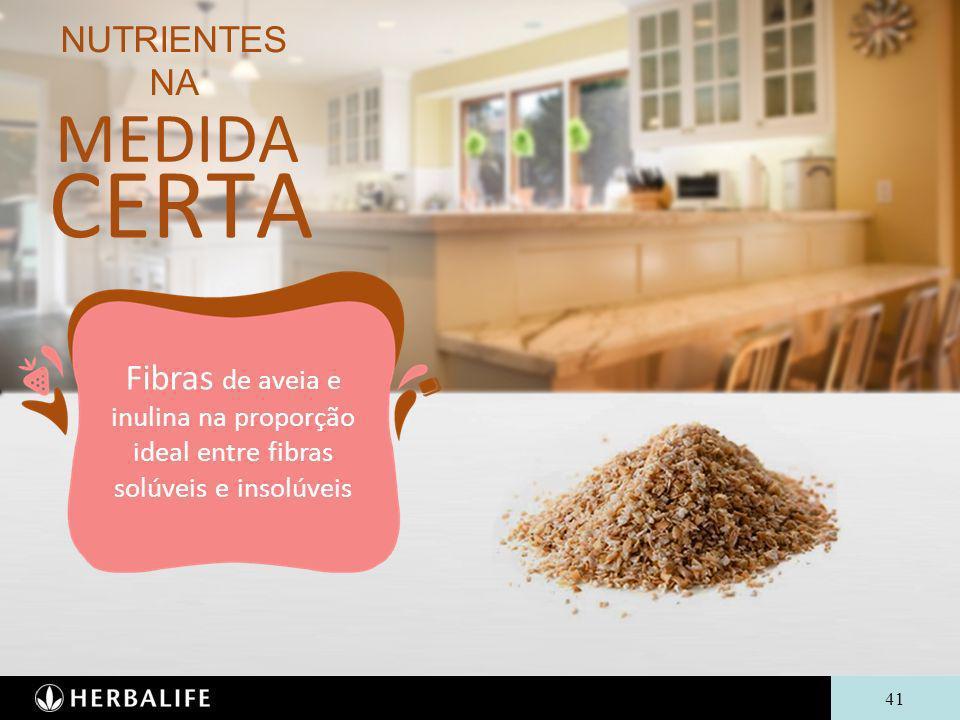 41 NUTRIENTES NA MEDIDA CERTA Fibras de aveia e inulina na proporção ideal entre fibras solúveis e insolúveis