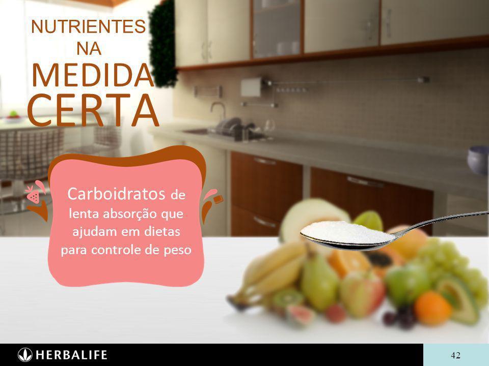 42 NUTRIENTES NA MEDIDA CERTA Carboidratos de lenta absorção que ajudam em dietas para controle de peso