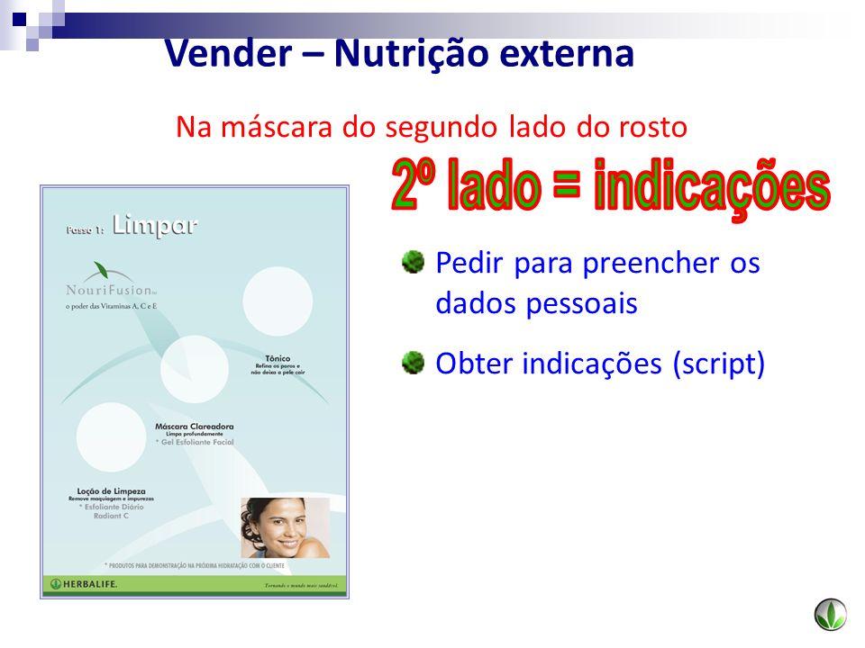 Na máscara do segundo lado do rosto Pedir para preencher os dados pessoais Obter indicações (script) Vender – Nutrição externa