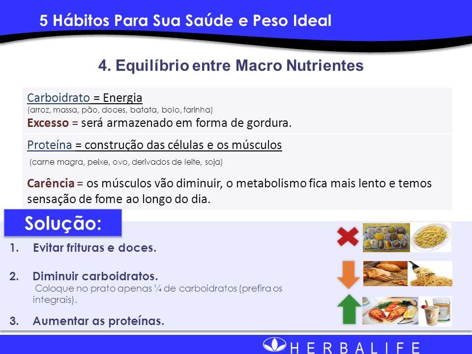 H E R B A L I F E 4. Equilíbrio entre Macro Nutrientes 1.Evitar frituras e doces. 2. Diminuir carboidratos. Coloque no prato apenas ¼ de carboidratos