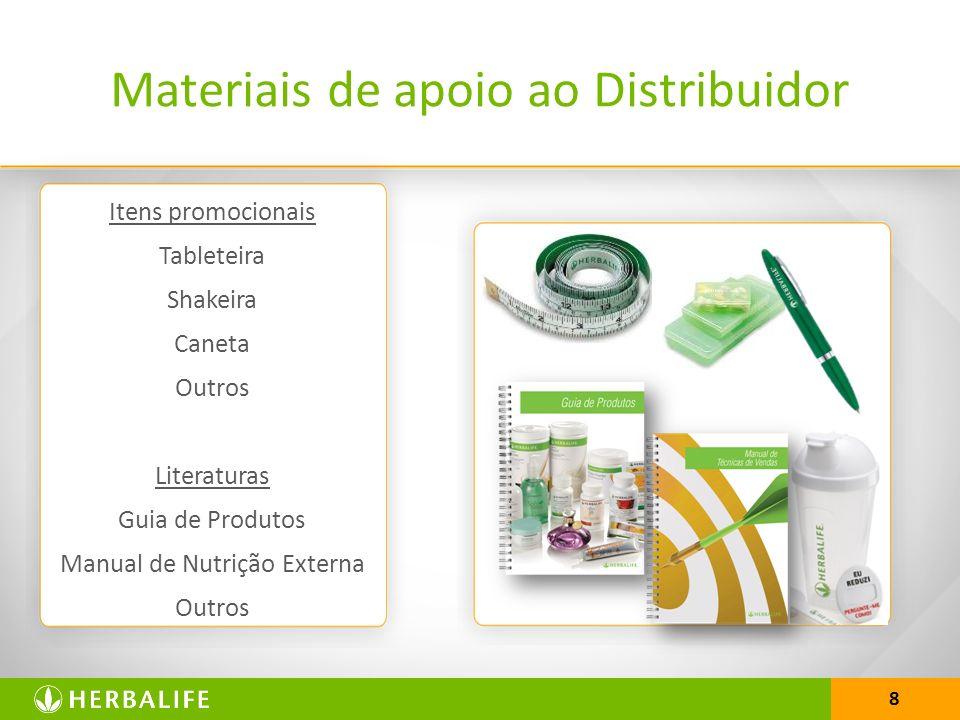 8 Itens promocionais Tableteira Shakeira Caneta Outros Literaturas Guia de Produtos Manual de Nutrição Externa Outros Materiais de apoio ao Distribuidor