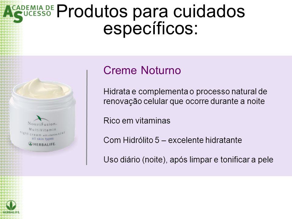 Produtos para cuidados específicos: Creme Noturno Hidrata e complementa o processo natural de renovação celular que ocorre durante a noite Rico em vit