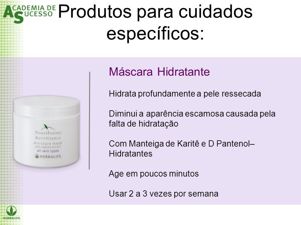 Produtos para cuidados específicos: Máscara Hidratante Hidrata profundamente a pele ressecada Diminui a aparência escamosa causada pela falta de hidra