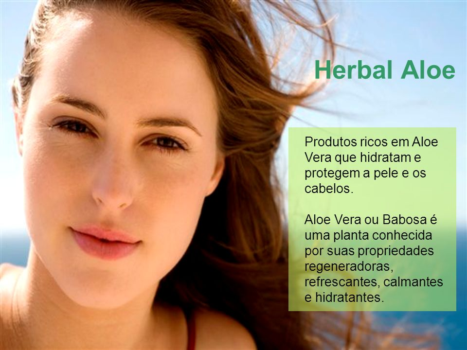 Produtos ricos em Aloe Vera que hidratam e protegem a pele e os cabelos. Aloe Vera ou Babosa é uma planta conhecida por suas propriedades regeneradora