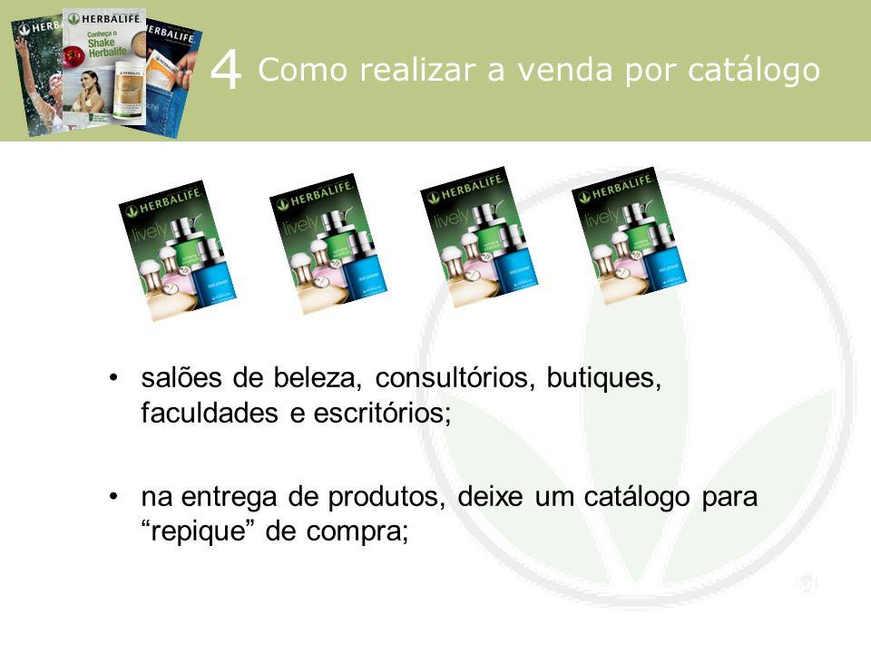 salões de beleza, consultórios, butiques, faculdades e escritórios; na entrega de produtos, deixe um catálogo para repique de compra; 4 Como realizar
