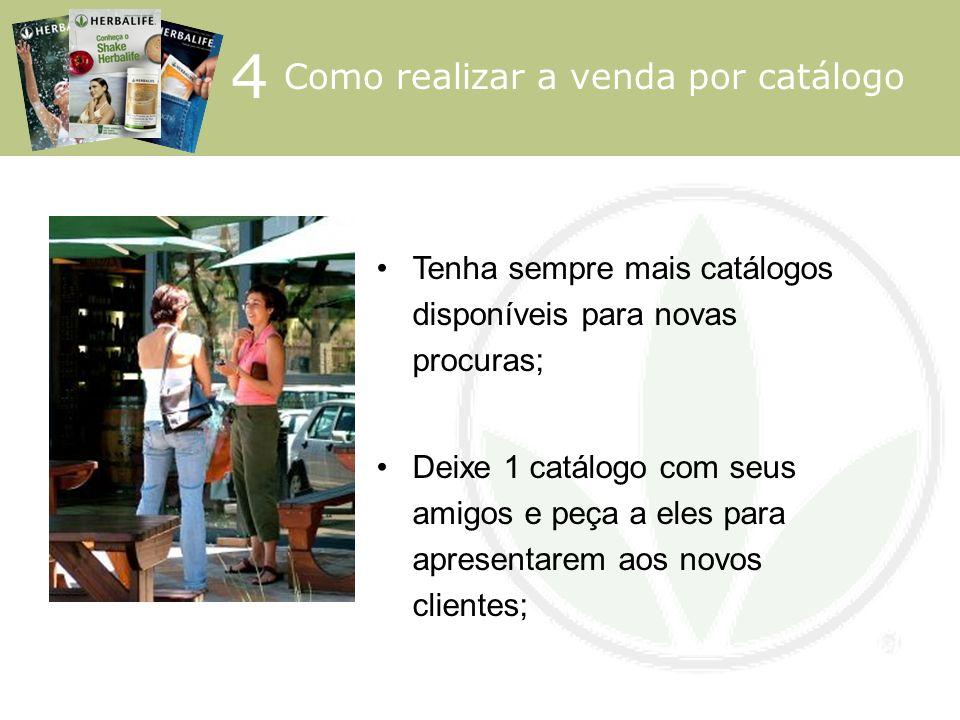 Tenha sempre mais catálogos disponíveis para novas procuras; Deixe 1 catálogo com seus amigos e peça a eles para apresentarem aos novos clientes; 4 Co