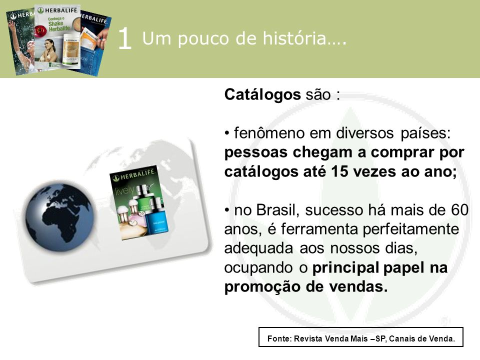 1 Um pouco de história…. Catálogos são : fenômeno em diversos países: pessoas chegam a comprar por catálogos até 15 vezes ao ano; no Brasil, sucesso h