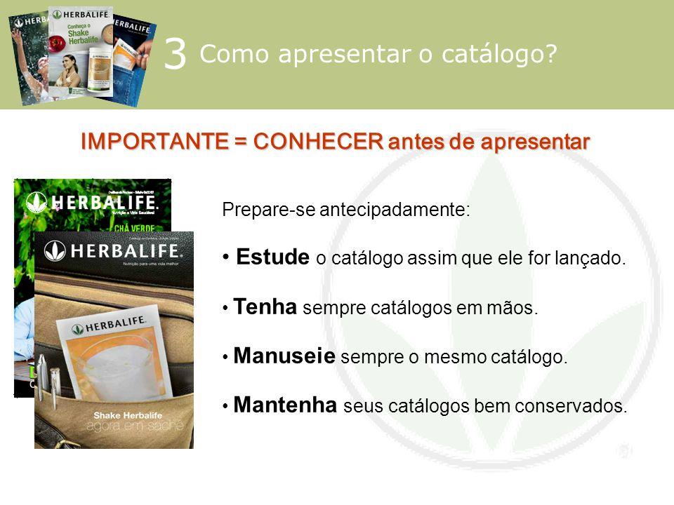 3 Como apresentar o catálogo? IMPORTANTE = CONHECER antes de apresentar Prepare-se antecipadamente: Estude o catálogo assim que ele for lançado. Tenha
