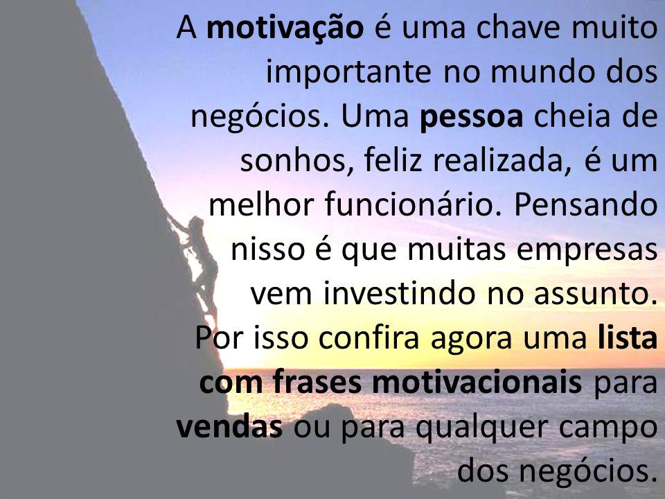 A motivação é uma chave muito importante no mundo dos negócios. Uma pessoa cheia de sonhos, feliz realizada, é um melhor funcionário. Pensando nisso é
