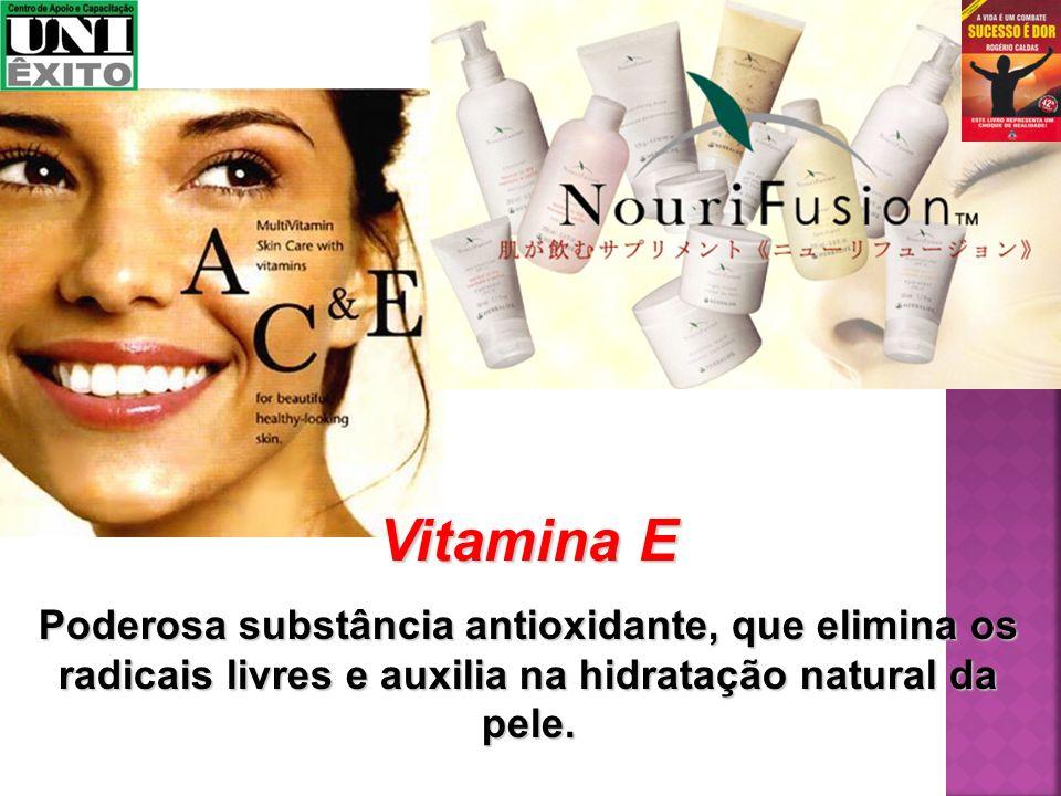 Vitamina E Poderosa substância antioxidante, que elimina os radicais livres e auxilia na hidratação natural da pele.