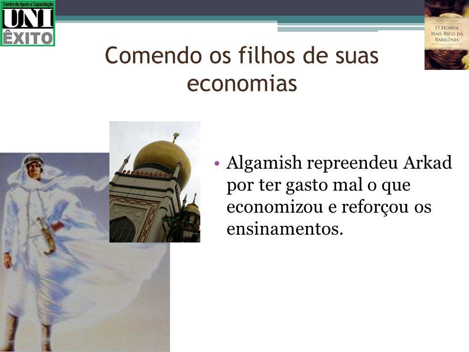 Algamish repreendeu Arkad por ter gasto mal o que economizou e reforçou os ensinamentos. Comendo os filhos de suas economias