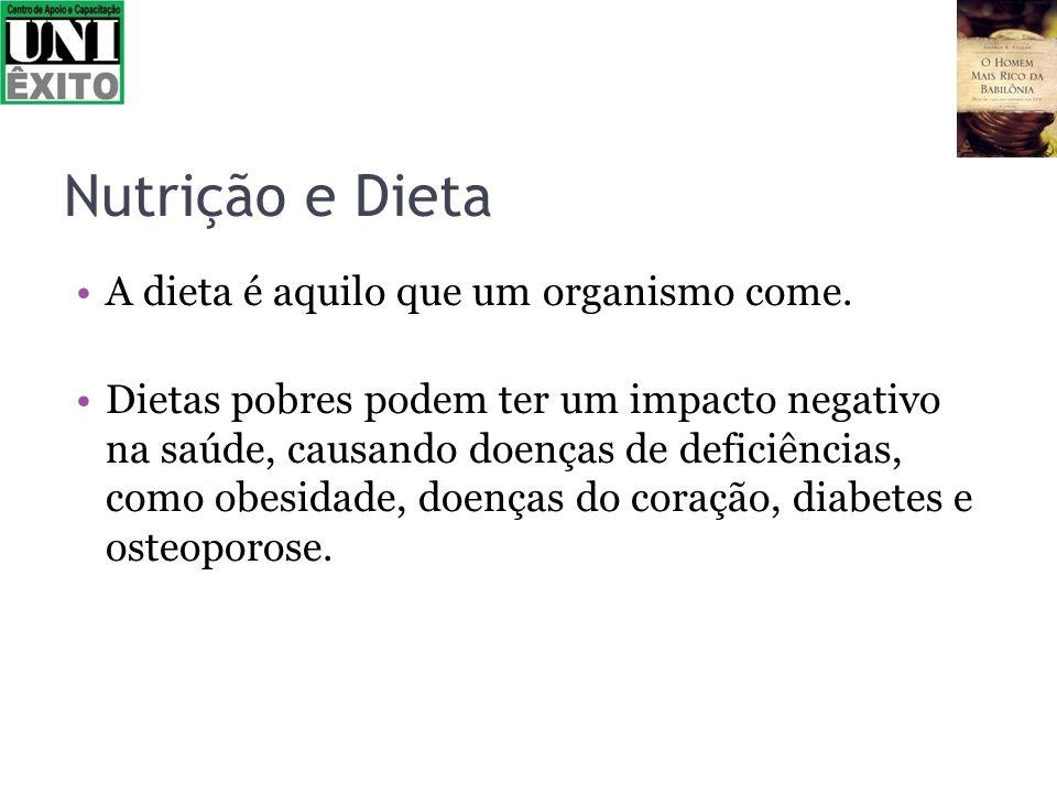 Nutrição e Dieta A dieta é aquilo que um organismo come. Dietas pobres podem ter um impacto negativo na saúde, causando doenças de deficiências, como