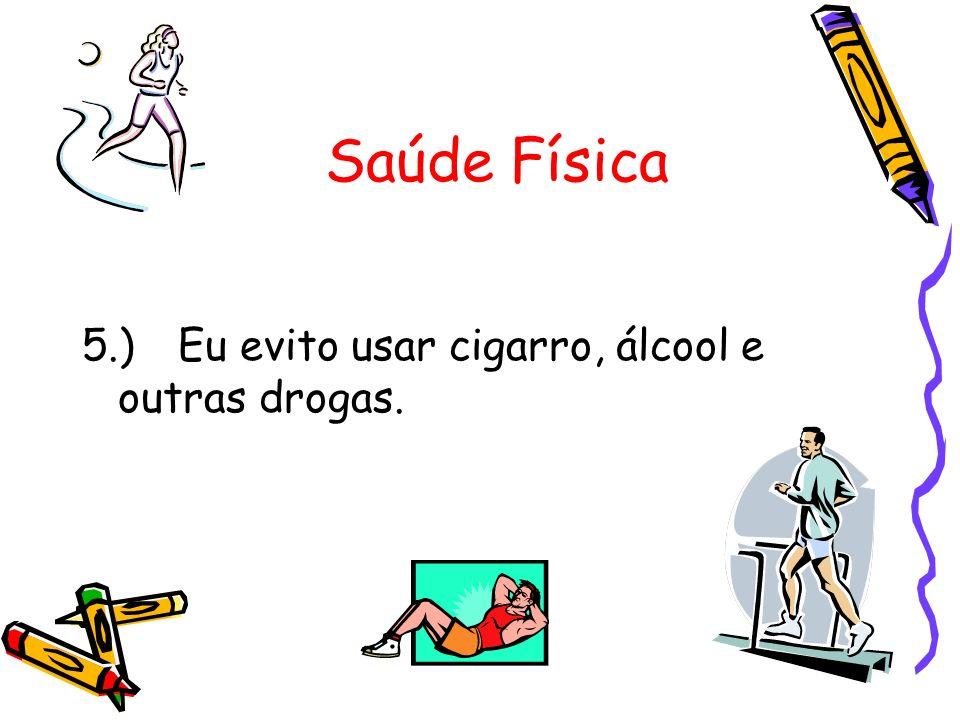 5.)Eu evito usar cigarro, álcool e outras drogas.