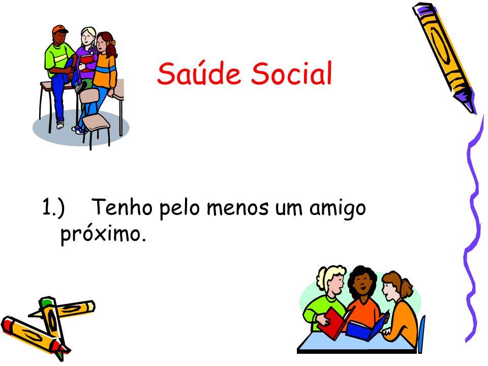 Saúde Social 1.)Tenho pelo menos um amigo próximo.