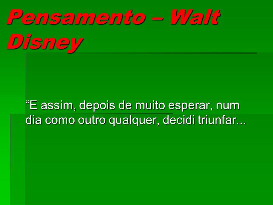 Pensamento – Walt Disney E assim, depois de muito esperar, num dia como outro qualquer, decidi triunfar...