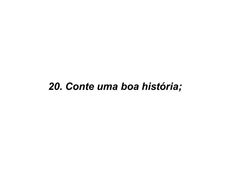 20. Conte uma boa história;