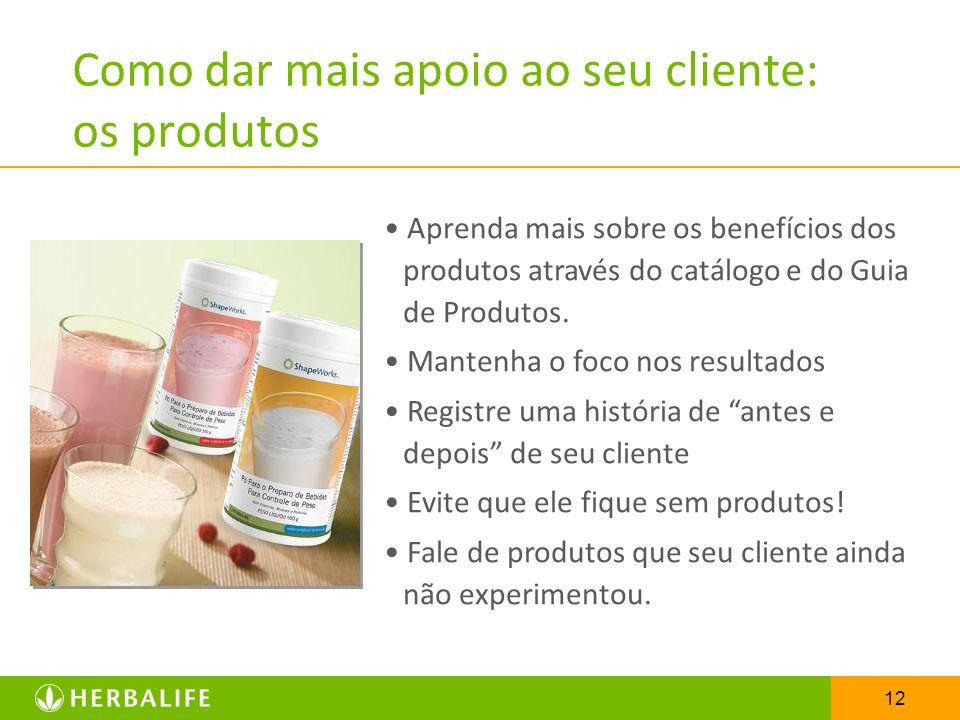12 Como dar mais apoio ao seu cliente: os produtos Aprenda mais sobre os benefícios dos produtos através do catálogo e do Guia de Produtos. Mantenha o