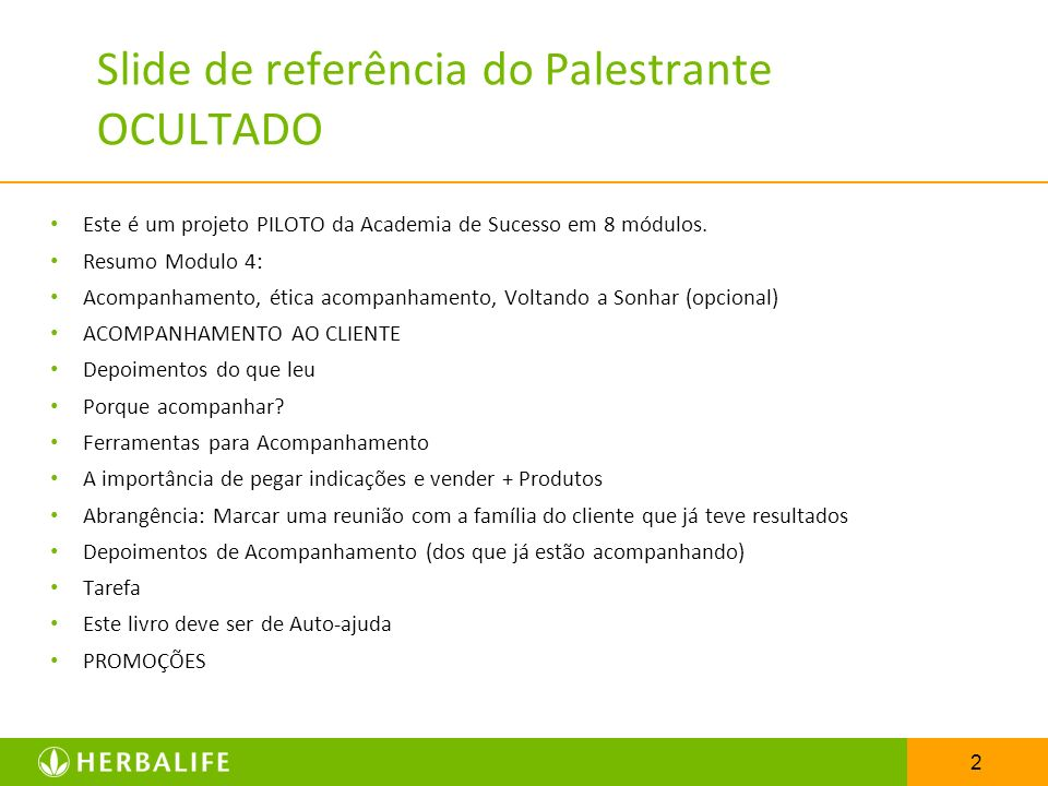 2 Slide de referência do Palestrante OCULTADO Este é um projeto PILOTO da Academia de Sucesso em 8 módulos. Resumo Modulo 4: Acompanhamento, ética aco
