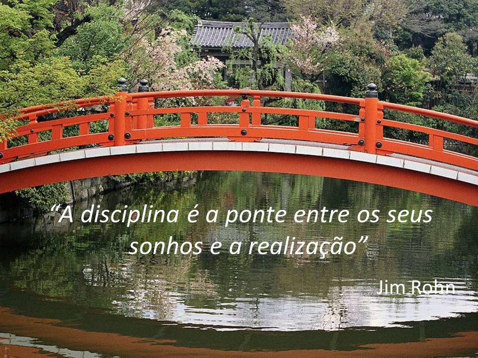 32 A disciplina é a ponte entre os seus sonhos e a realização Jim Rohn