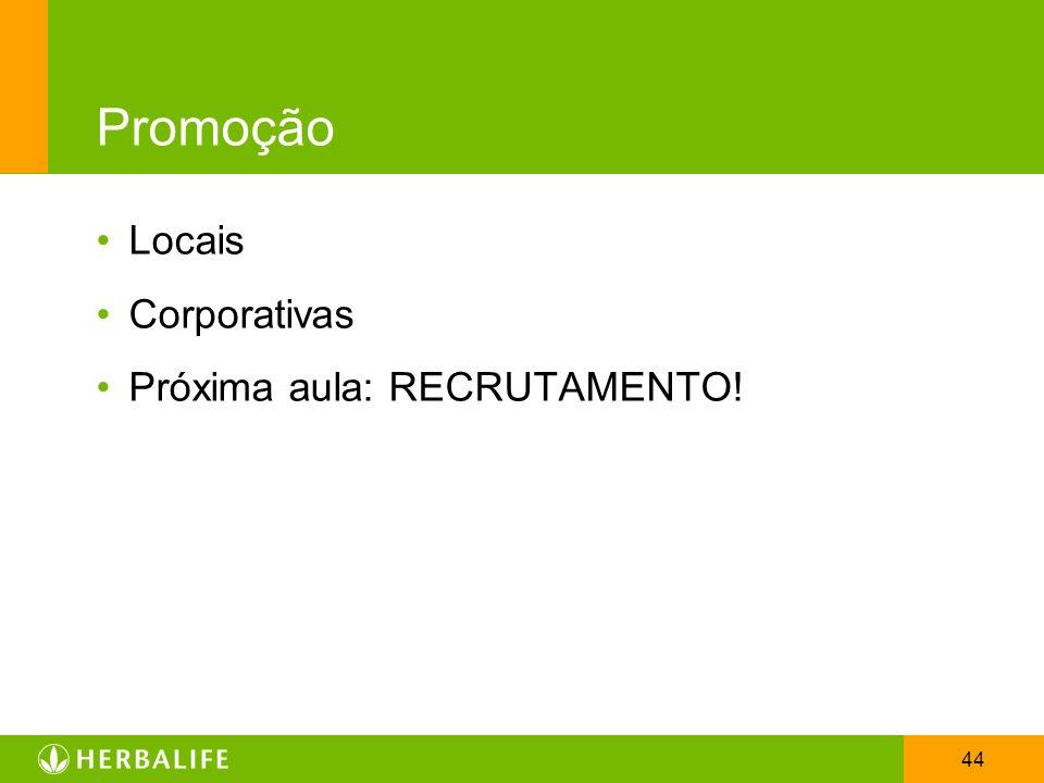 44 Promoção Locais Corporativas Próxima aula: RECRUTAMENTO!