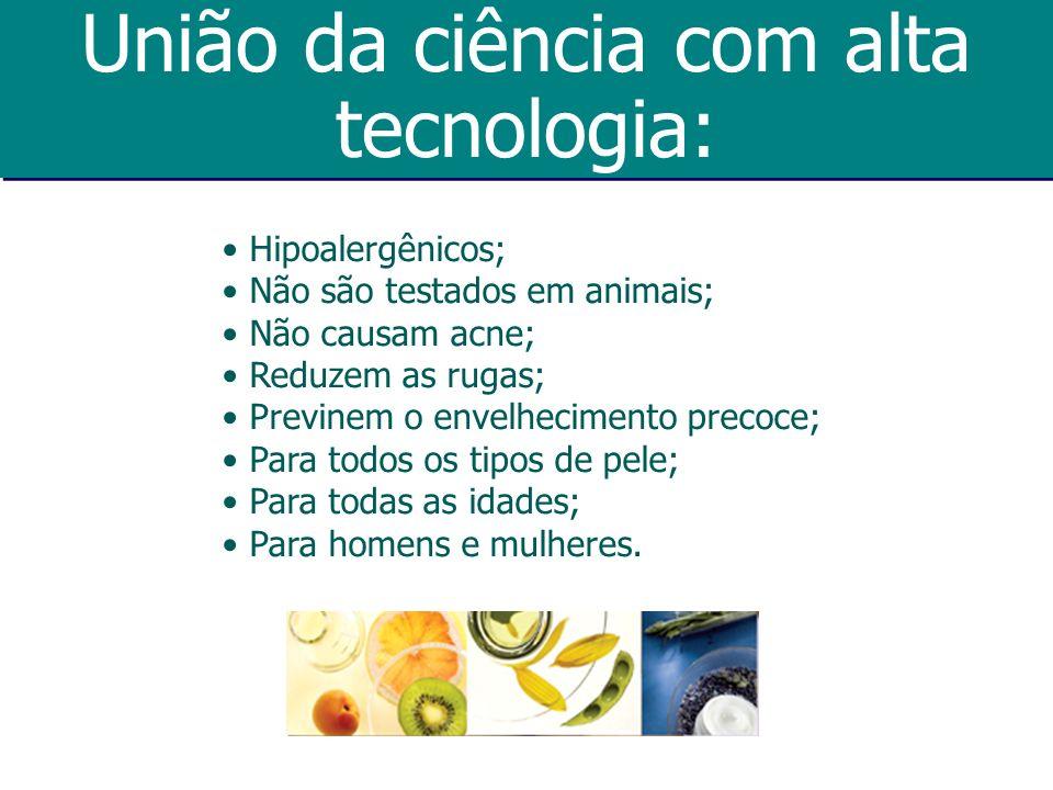União da ciência com alta tecnologia: Hipoalergênicos; Não são testados em animais; Não causam acne; Reduzem as rugas; Previnem o envelhecimento preco
