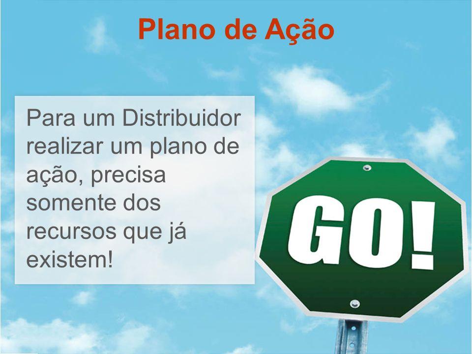 Para um Distribuidor realizar um plano de ação, precisa somente dos recursos que já existem! Plano de Ação