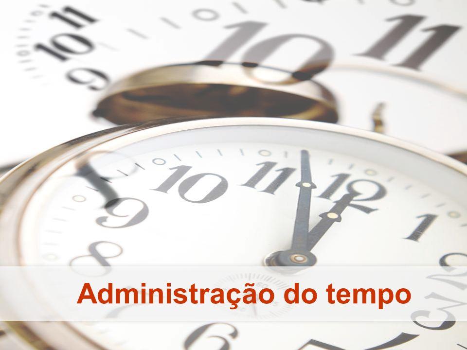 Administração do tempo Preste atenção nas coisas que são primordiais para a sua felicidade.