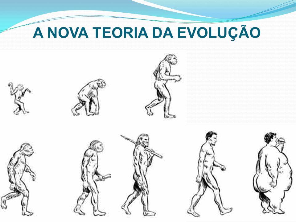A NOVA TEORIA DA EVOLUÇÃO