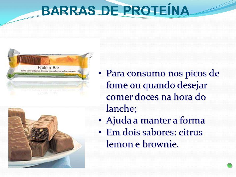 BARRAS DE PROTEÍNA Para consumo nos picos de fome ou quando desejar comer doces na hora do lanche;Para consumo nos picos de fome ou quando desejar com