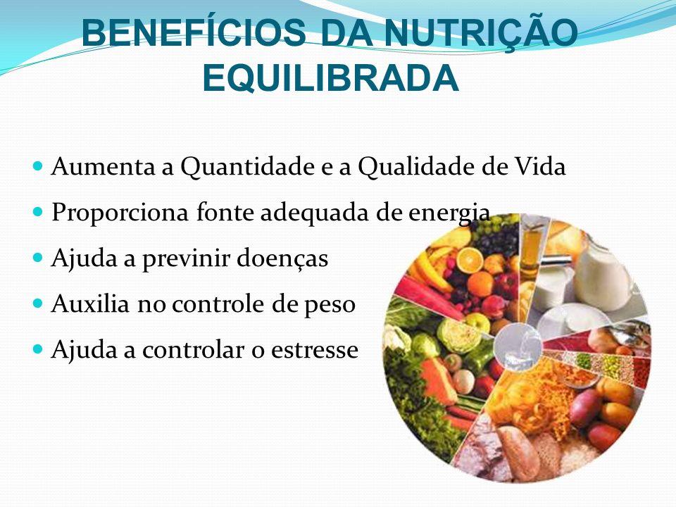 Aumenta a Quantidade e a Qualidade de Vida Proporciona fonte adequada de energia Ajuda a previnir doenças Auxilia no controle de peso Ajuda a controla