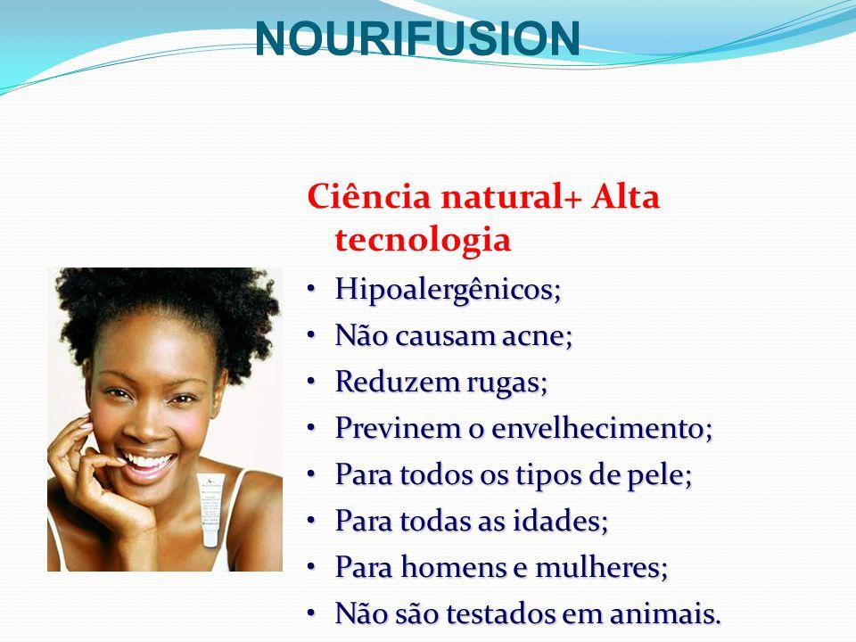 Ciência natural+ Alta tecnologia Hipoalergênicos;Hipoalergênicos; Não causam acne;Não causam acne; Reduzem rugas;Reduzem rugas; Previnem o envelhecime